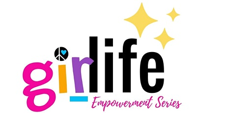GiRLiFe Empowerment: Self Love & Self Confidence tickets