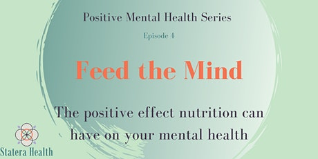 Positive Mental Health Series ~ Episode Four ~ Feed the Mind tickets