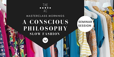 Masterclass Morning: A Conscious Philosophy - Slow Fashion tickets