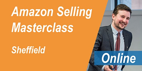 FREE Amazon Training Sheffield - Selling on Amazon Masterclass - Online tickets