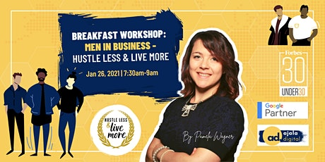 Breakfast Workshop: Men in Business - Hustle Less & Live More tickets