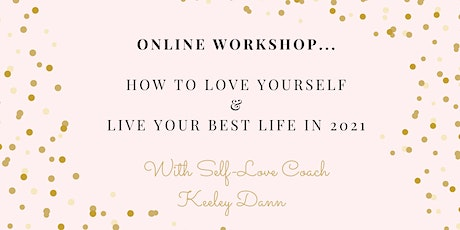 How to Love Yourself and Live Your Best Life in 2021- Online  Workshop! tickets