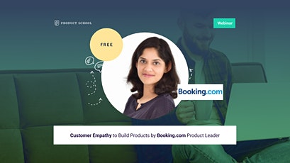 Webinar: Customer Empathy to Build Products by Booking.com Product Leader tickets