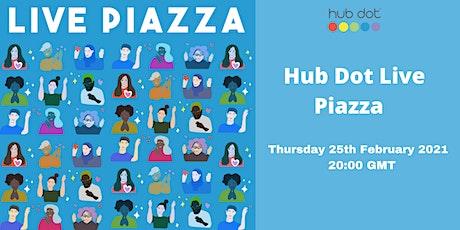 Hub Dot February Live Piazza tickets