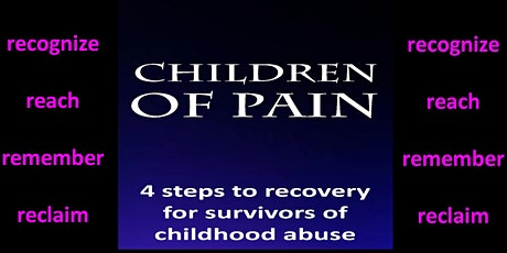 Children Of Pain: 4 steps to recovery for survivors of childhood abuse tickets