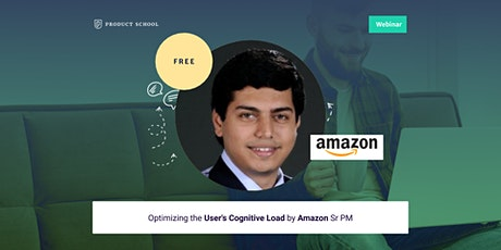 Webinar: Optimizing the User's Cognitive Load by Amazon Sr PM tickets