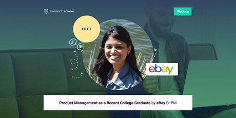 Webinar: Product Management as a Recent College Graduate by eBay Sr PM tickets