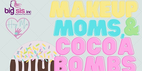 """""""Makeup, Moms & Cocoa Bombs"""" tickets"""