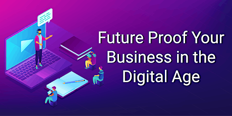 Future Proof Your Business in the Digital Age tickets