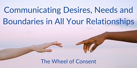 Communicating Desires, Needs and Boundaries in All Your Relationships tickets