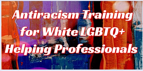 Antiracism and Whiteness Training for White LGBTQ Helping Professionals tickets