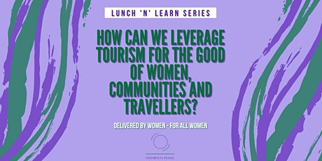 HOW CAN WE LEVERAGE TOURISM FOR THE GOOD OF  WOMEN AND TRAVELLERS? tickets