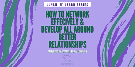 HOW TO NETWORK EFFECTIVELY AND DEVELOP ALL AROUND BETTER RELATIONSHIPS tickets