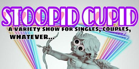 Stoopid Cupid Variety Show! tickets