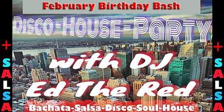 February Birthday Bash!  Disco - House - Salsa - Bachata dance party tickets