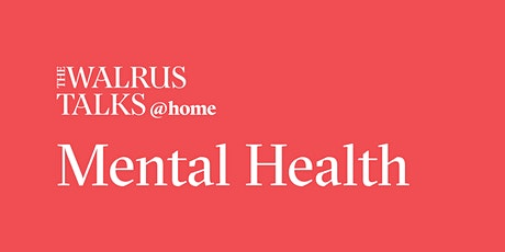The Walrus Talks at Home: Mental Health Tickets