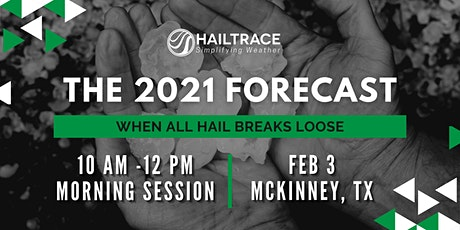 The 2021 Forecast: When All Hail Breaks Loose (TEXAS MORNING SESSION) tickets