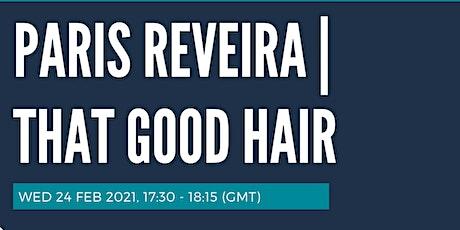 Be Inspired: Alumni Entrepreneurial Journey. Paris Reveira - That Good Hair tickets