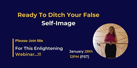 Ready To Ditch Your False Self-Image tickets