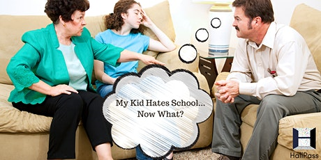 My Kid Hates School...Now What? tickets