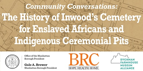 Convo: Inwood's Cemetery for Enslaved Africans & Indigenous Ceremonial Pits tickets