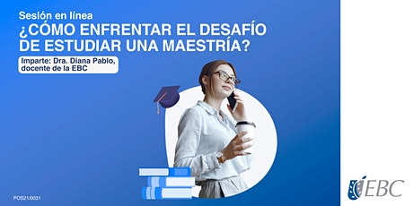 Sesión en línea  ¿CÓMO ENFRENTAR EL DESAFÍO DE ESTUDIAR UNA MAESTRÍA? entradas