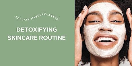 Detoxifying Skincare Routine tickets