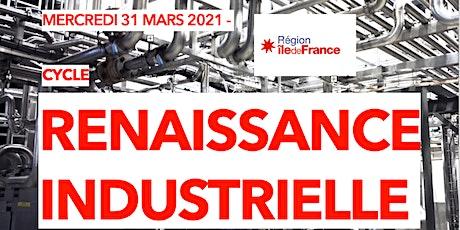 Cycle Renaissance Industrielle - INDUSTRIE, EMPLOIS  et COMPETENCES en IDF billets