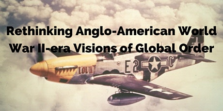 Rethinking Anglo-American World War II-era Visions of Global Order tickets