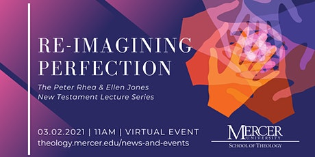 Re-Imagining Perfection | Peter Rhea and Ellen Jones New Testament Lectures tickets