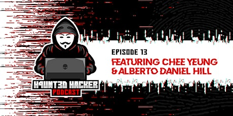 """The """"H4unt3d Hacker"""" podcast Ep.13 feat. Chee Yeung and Alberto Daniel Hill tickets"""