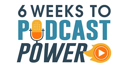6 Weeks to Podcast Power tickets