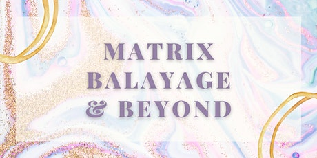 Matrix Balayage & Beyond tickets