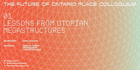 THE FUTURE OF ONTARIO PLACE: LESSONS FROM UTOPIAN MEGASTRUCTURES tickets