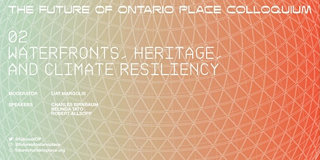 THE FUTURE OF ONTARIO PLACE: WATERFRONTS, HERITAGE, AND CLIMATE RESILIENCY tickets