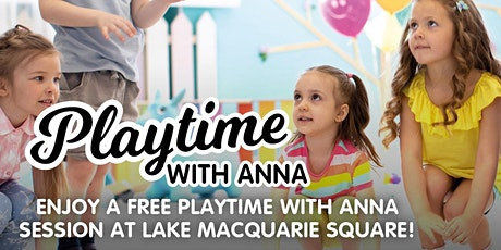 Playtime with Anna - Lake Macquarie Square (Session 2: 10:45am-11:15am) tickets