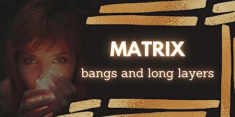 Matrix Bangs & Long Layers tickets