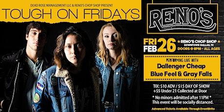 Tough On Fridays, Dallenger Cheap, Blue Feel & Gray Falls @ Reno's tickets