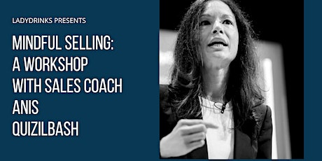 "LADYDRINKS PRESENTS  ""MINDFUL SELLING"" WITH SALES COACH ANIS QIZILBASH tickets"