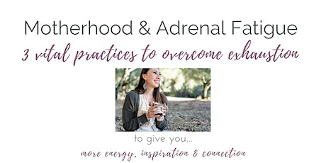 Motherhood & Adrenal Fatigue ~ 3 Practices to Have More Energy tickets