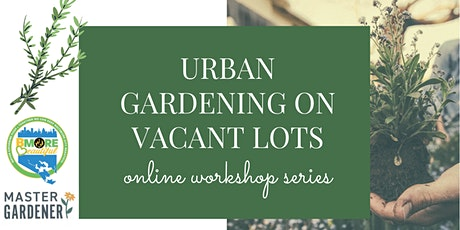 Urban Gardening on Vacant Lots Webinar Series tickets