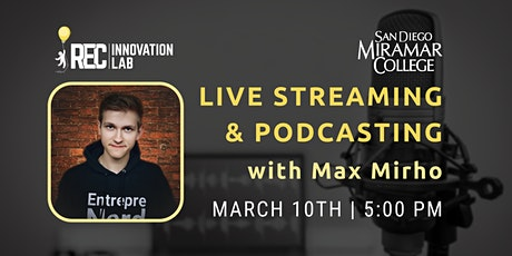 Live Streaming and Podcasting with Max Mirho tickets