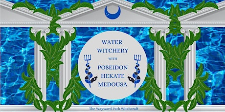 Water Witchery with Poseidon - Hekate and Medusa tickets
