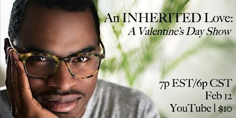An INHERITED Love: A Valentine's Day Show tickets