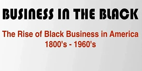 Business in the Black: The Rise of Black Business in America 1800's -1960's tickets