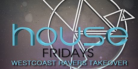 HOUSE MUSIC FRIDAY, WEST COAST RAVERS TAKEOVER tickets