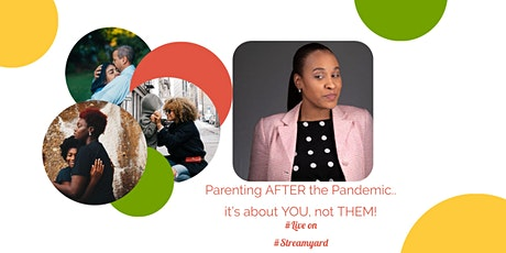 Parenting AFTER the Pandemic - it's about YOU, not THEM! tickets
