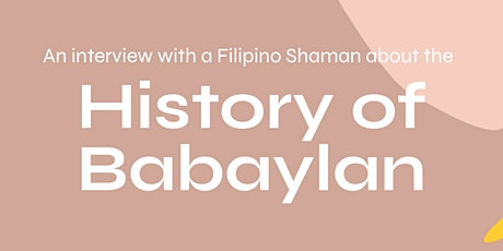 History of Babaylan: An interview with a Filipino Shaman tickets