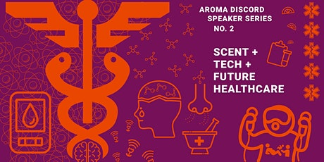 Aroma Discord Speaker Series #2 Scent, Tech and Future Healthcare tickets