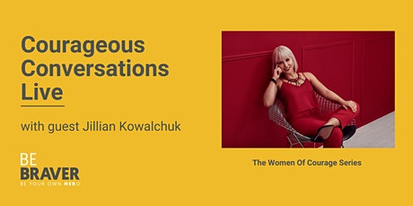 Courageous Conversations Live with Guest Jillian Kowalchuk tickets